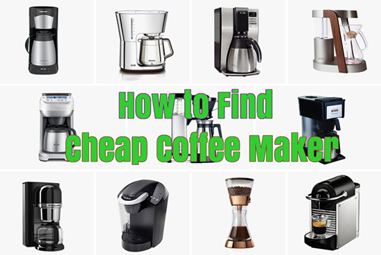 How To Find Cheap Coffee Maker With Best Features Yami